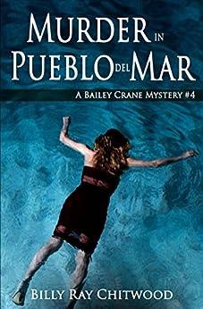Murder in Pueblo del Mar: A Bailey Crane Mystery - #4 (Bailey Crane Mystery Series - Books 1-6) by [Chitwood, Billy]
