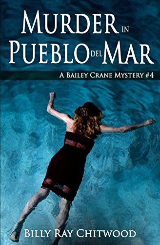 Book: Murder In Pueblo Del Mar, A Bailey Crane Mystery (Bailey Crane Mystery Series Book 4) by Billy Ray Chitwood