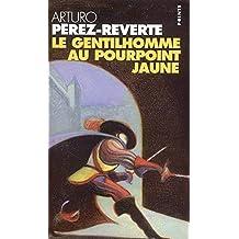 Gentilhomme au pourpoint jaune (Le) [ancienne édition]: Aventures du Capitaine Alatriste, t. 05