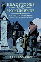 Headstones and Monuments: A slightly bone-chilling collection of short stories (Volume 1) Paperback