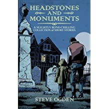 Headstones and Monuments: A slightly bone-chilling collection of short stories (Volume 1)