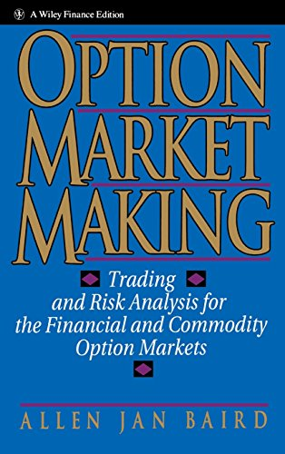 Option Market Making: Trading and Risk Analysis for the Financial and Commodity Option Markets by Allen Jan Baird