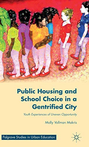 Public Housing and School Choice in a Gentrified City: Youth Experiences of Uneven Opportunity (Palgrave Studies in Urba