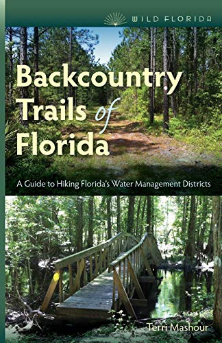 Backcountry Trails of Florida: A Guide to Hiking Florida's Water Management Districts (Wild Florida) ()