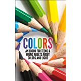 COLORS: An eBook for Teens & Young Adults about Colors and Light