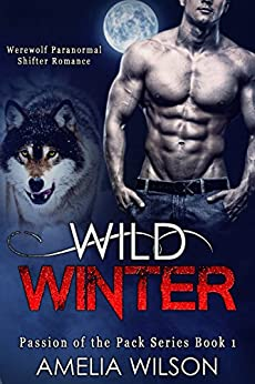 Wild Winter: Werewolf Paranormal Shifter Romance (Passion of the Pack Series Book) by [Wilson, Amelia]