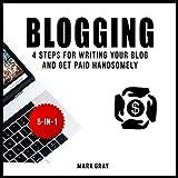 Blogging: 4 Steps for Writing Your Blog and Get Paid Handsomely: Blog 4 Steps Bundles, Book 5
