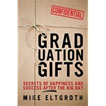 Graduation Gifts: Secrets Of Happiness And Success After The Big Day