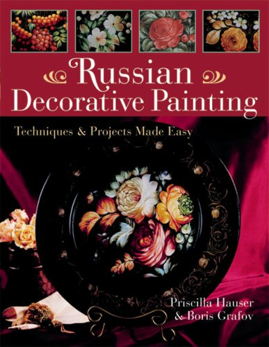 Russian Decorative Painting: Techniques & Projects Made Easy