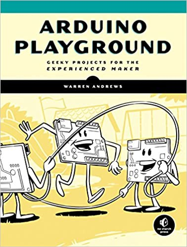 Arduino Playground: Geeky Projects for the Experienced Maker: Warren