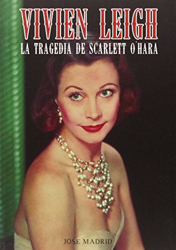 Descargar Libro Vivien Leigh. La Tragedia De Scarlett O'hara ) Jose Madrid González