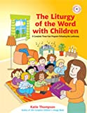 img - for The Liturgy of the Word with Children: A Complete Three-Year Program Following the Lectionary book / textbook / text book