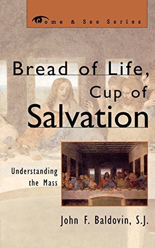 Bread of Life, Cup of Salvation: Understanding the Mass (The Come & See Series) by John F. Baldovin S.J. (2003-10-14)