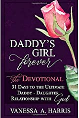 DADDY's Girl Forever The Devotional: 31 Days to the Ultimate Daddy-Daughter Relationship With God Paperback