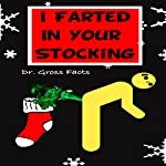 I Farted in Your Stocking |  Dr. Gross Facts
