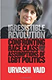 img - for Irresistible Revolution: Confronting Race, Class and the Assumptions of LGBT Politics by Urvashi Vaid (2012-10-30) book / textbook / text book