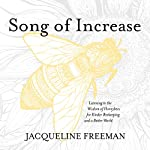 Song of Increase: Listening to the Wisdom of Honeybees for Kinder Beekeeping and a Better World | Jacqueline Freeman