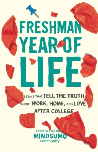 Freshman Year of Life: Essays That Tell the Truth About Work, Home, and Love After College