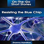 Resisting the Blue Chip: On-The-Go Short Stories | Zhanna Hamilton