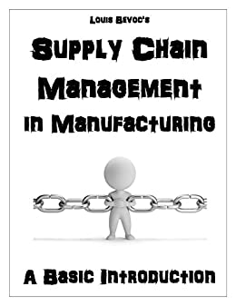 Supply Chain Management in Manufacturing: A Basic Introduction (English Edition) por [Bevoc, Louis]