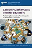 img - for Cases for Mathematics Teacher Educators: Facilitating Conversations about Inequities in Mathematics Classrooms (The Association of Mathematics Teacher Educators (Amte) Professional) book / textbook / text book