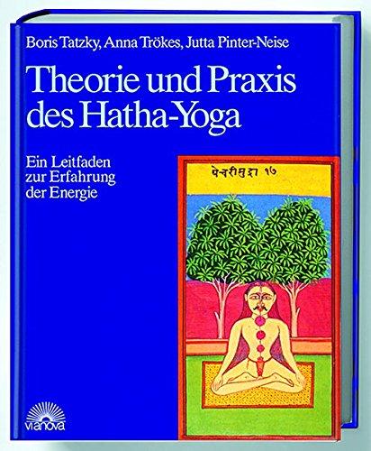 Theorie und Praxis des Hatha-Yoga. Ein Leitfaden zur Erfahrung der Energie