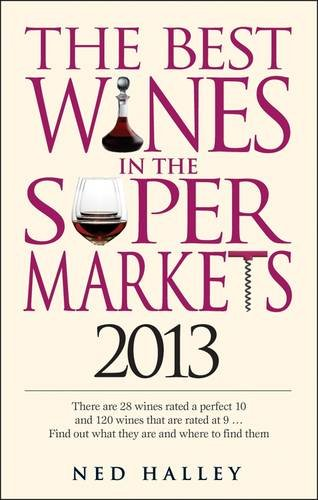 Best Wines in the Supermarkets 2013: My Top Wines Selected for Character and Style by Ned Halley