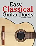 Easy Classical Guitar Duets: Featuring music of Brahms, Mozart, Beethoven, Tchaikovsky and others. In Standard Notation and Tablature