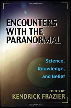 Encounters with the Paranormal: Science, Knowledge and Belief