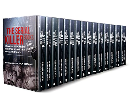 The Serial Killer Books: 15 Famous Serial Killers True Crime Stories That Shocked The World (The Serial Killer Files)