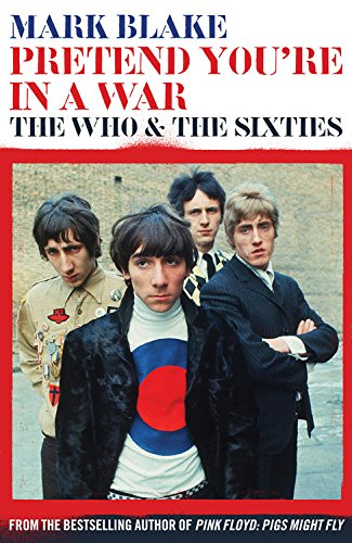 Download Pretend You're In A War: The Who and the Sixties pdf epub