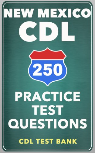 250 New Mexico CDL Practice Test Questions