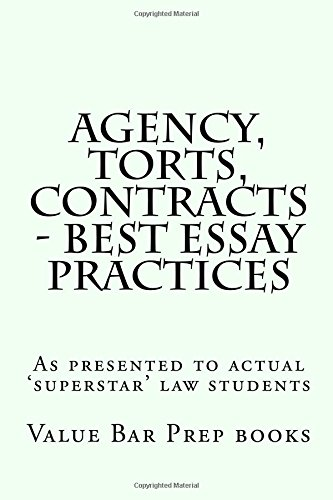 Read Online Agency, Torts, Contracts - Best Essay Practices: As presented to actual 'superstar' law students ebook