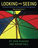 img - for Looking and Seeing: Nalanda Miksang Contemplative Photography (Way of Seeing) (Volume 1) book / textbook / text book