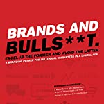 Brands and Bulls**t.: Excel at the Former and Avoid the Latter. A Branding Primer for Millennial Marketers in a Digital Age. | Bernhard Schroeder