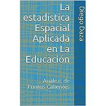 La estadística Espacial Aplicada en La Educación: Análisis de Puntos Calientes (Spanish Edition)