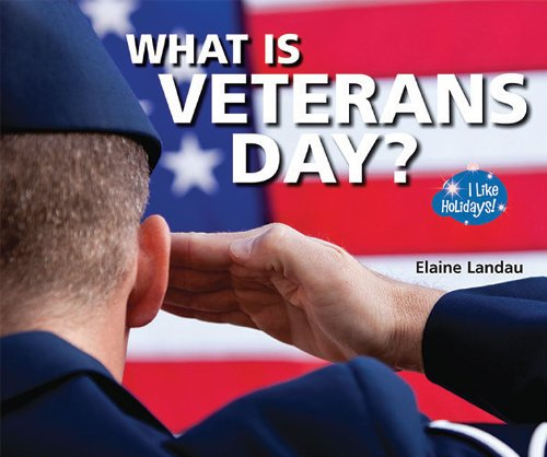 What Is Veterans Day I Like Holidays Elaine Landau