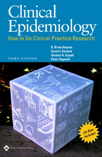Clinical Epidemiology: How to Do Clinical Practice Research (CLINICAL EPIDEMIOLOGY (SACKETT))