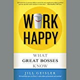 Work Happy: What Great Bosses Know