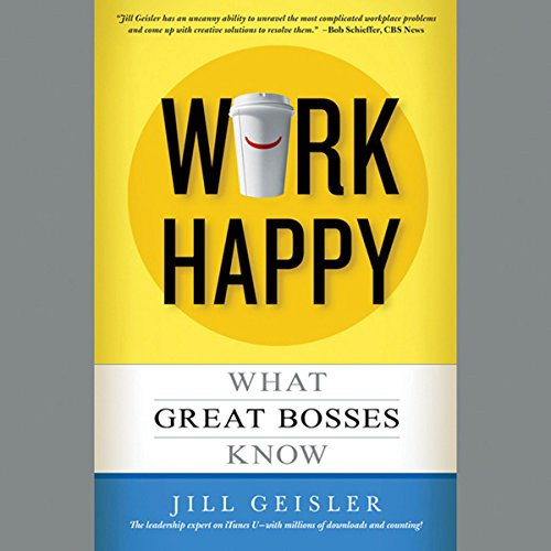 Work Happy: What Great Bosses Know by Hachette Audio