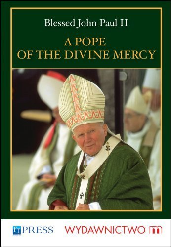 Blessed John Paul II - A Pope of the Divine -