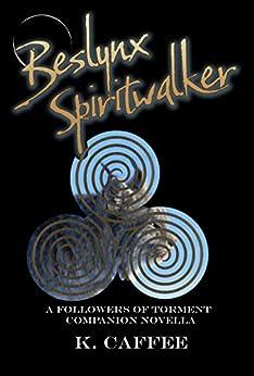 Beslynx Spiritwalker: A Companion Novella to the Followers of Torments Saga by [Caffee, K.]