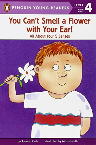 You Can't Smell a Flower with Your Ear!: All About Your Five Senses (Penguin Young Readers, Level 4)