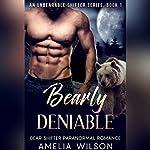 Bearly Deniable: UnBearable Romance Series, Book 1 | Amelia Wilson