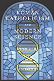 Roman Catholicism and Modern Science: A History