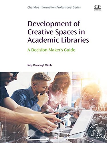 Development of Creative Spaces in Academic Libraries: A Decision Maker's Guide (Chandos Information Professional Series)