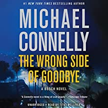 The Wrong Side of Goodbye: Harry Bosch, Book 19 Audiobook by Michael Connelly Narrated by Titus Welliver
