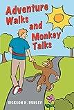 Adventure Walks and Monkey Talks, Dickson H. Hunley, 1477275584
