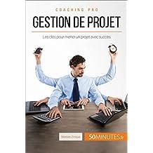 Gestion de projet: Les clés pour mener un projet avec succès (Coaching pro t. 55) (French Edition)