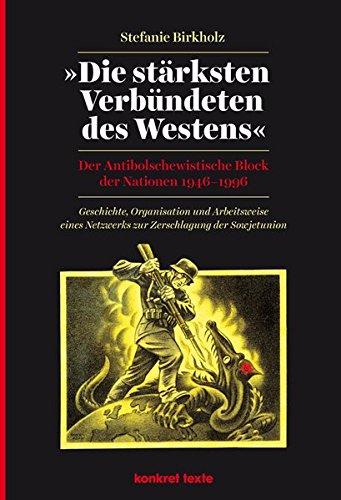 die-strksten-verbndeten-des-westens-der-antibolschewistische-block-der-nationen-1946-1996-geschichte-organisation-und-arbeitsweise-eines-zerschlagung-der-sowjetunion-konkret-texte